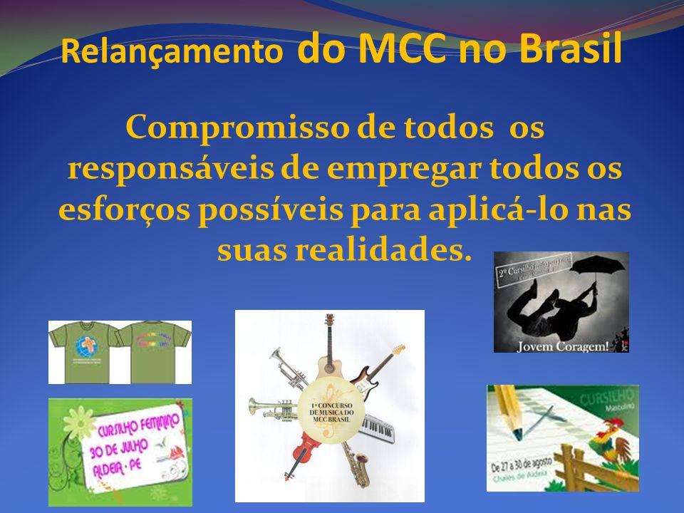 Relançamento do MCC no Brasil Compromisso de todos os responsáveis de empregar todos os esforços possíveis para aplicá-lo nas suas realidades.