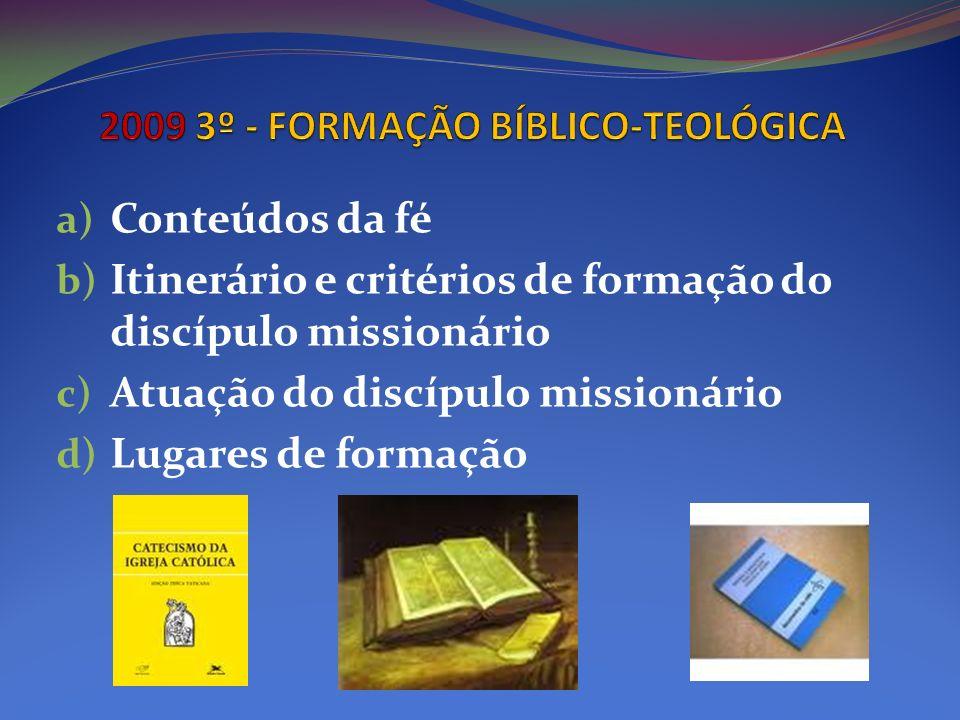 a) Conteúdos da fé b) Itinerário e critérios de formação do discípulo missionário c) Atuação do discípulo missionário d) Lugares de formação