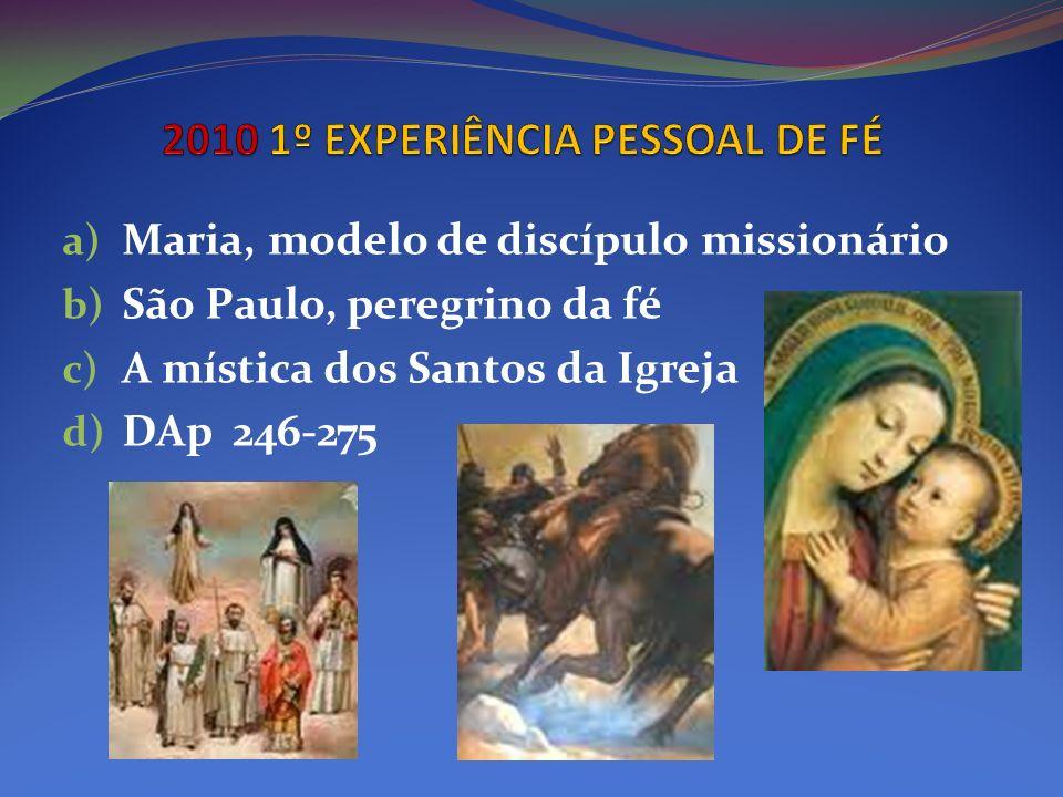a) Maria, modelo de discípulo missionário b) São Paulo, peregrino da fé c) A mística dos Santos da Igreja d) DAp 246-275
