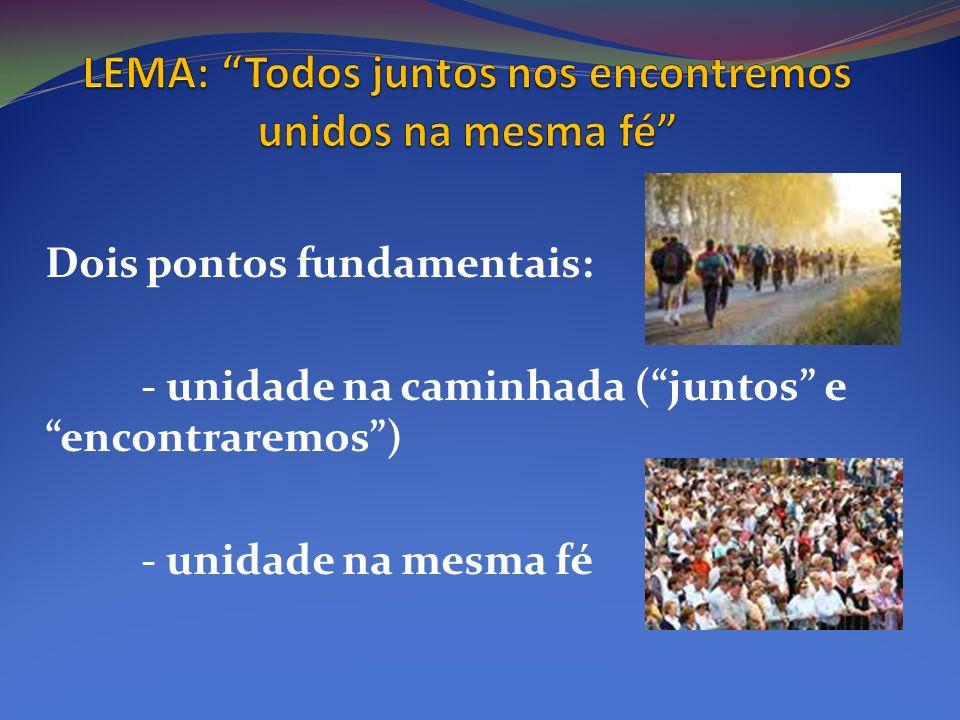 Dois pontos fundamentais: - unidade na caminhada (juntos e encontraremos) - unidade na mesma fé