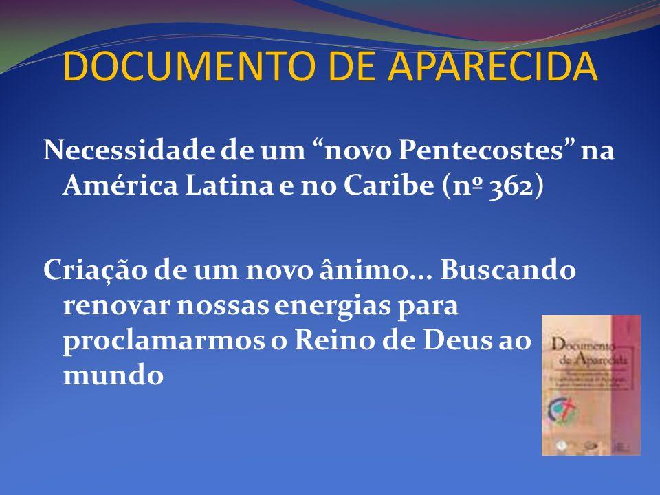 Necessidade de um novo Pentecostes na América Latina e no Caribe (nº 362) Criação de um novo ânimo... Buscando renovar nossas energias para proclamarm