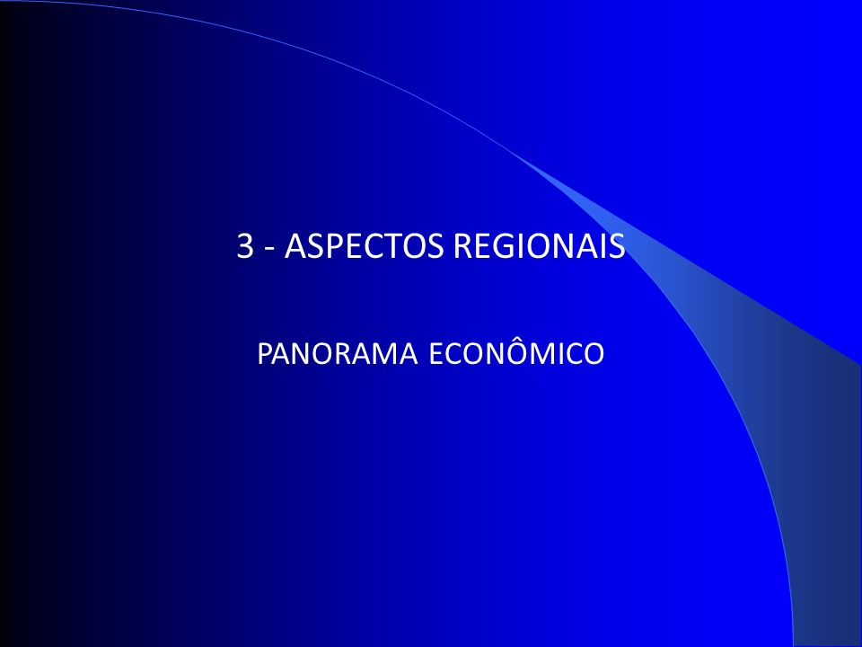 3 - ASPECTOS REGIONAIS PANORAMA ECONÔMICO