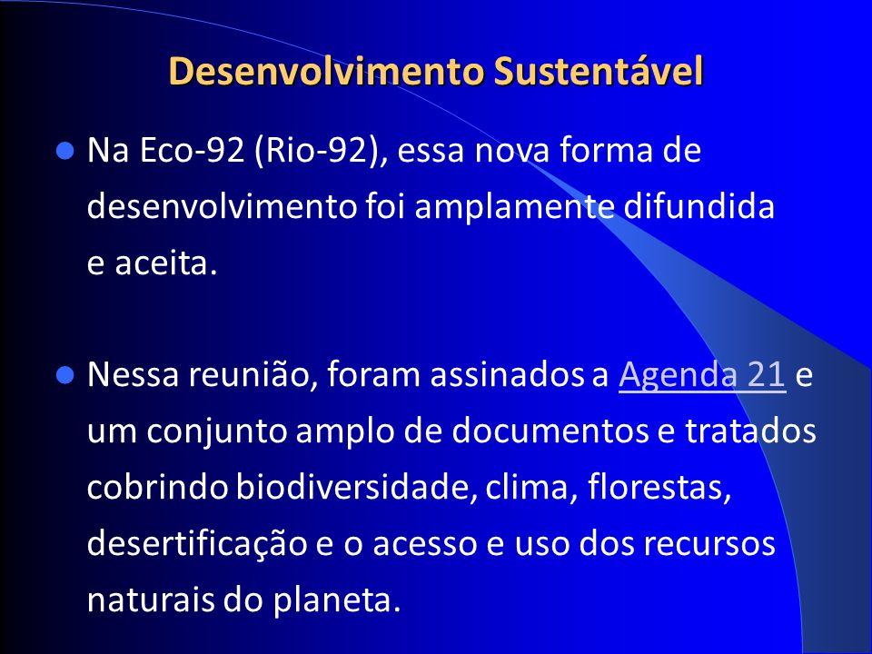 Desenvolvimento Sustentável Na Eco-92 (Rio-92), essa nova forma de desenvolvimento foi amplamente difundida e aceita.