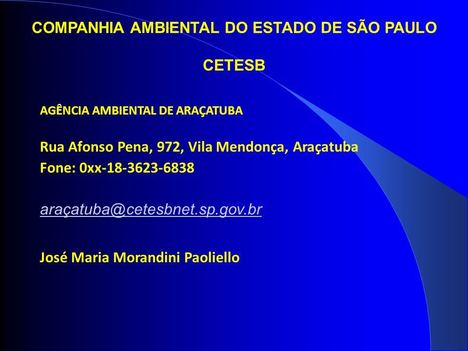 COMPANHIA AMBIENTAL DO ESTADO DE SÃO PAULO CETESB AGÊNCIA AMBIENTAL DE ARAÇATUBA Rua Afonso Pena, 972, Vila Mendonça, Araçatuba Fone: 0xx-18-3623-6838 araçatuba@cetesbnet.sp.gov.br José Maria Morandini Paoliello