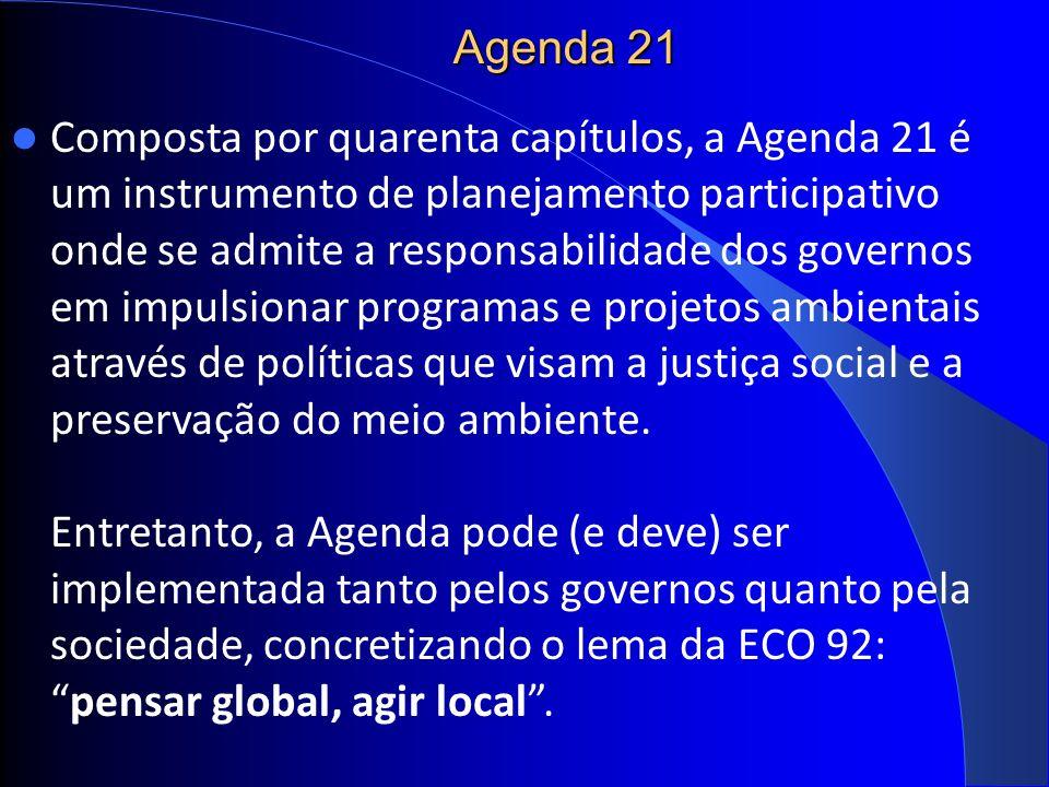 Agenda 21 Composta por quarenta capítulos, a Agenda 21 é um instrumento de planejamento participativo onde se admite a responsabilidade dos governos em impulsionar programas e projetos ambientais através de políticas que visam a justiça social e a preservação do meio ambiente.
