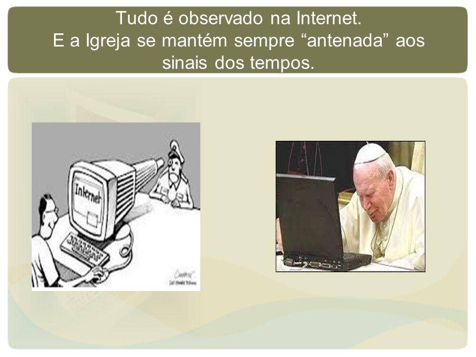 Tudo é observado na Internet. E a Igreja se mantém sempre antenada aos sinais dos tempos.