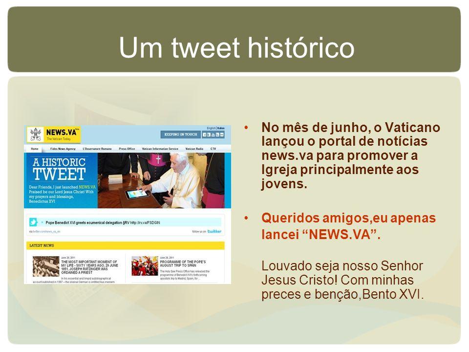 Um tweet histórico No mês de junho, o Vaticano lançou o portal de notícias news.va para promover a Igreja principalmente aos jovens. Queridos amigos,e