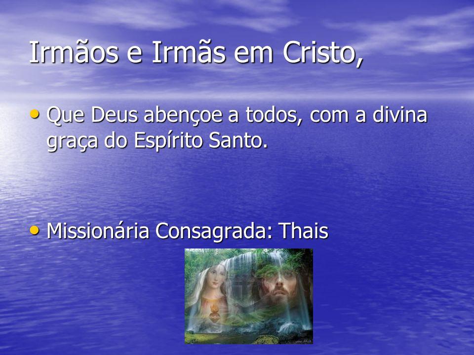 Irmãos e Irmãs em Cristo, Que Deus abençoe a todos, com a divina graça do Espírito Santo. Que Deus abençoe a todos, com a divina graça do Espírito San