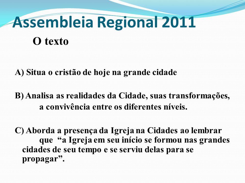 Assembleia Regional 2011 O texto A) Situa o cristão de hoje na grande cidade B) Analisa as realidades da Cidade, suas transformações, a convivência en