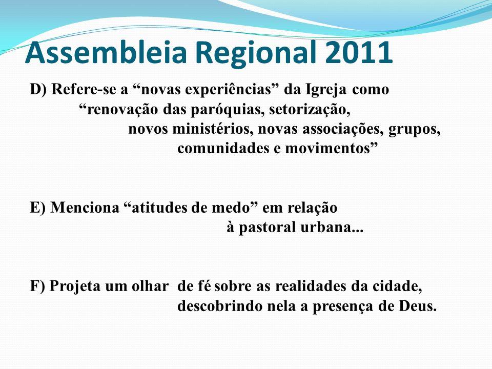 Assembleia Regional 2011 D) Refere-se a novas experiências da Igreja como renovação das paróquias, setorização, novos ministérios, novas associações,