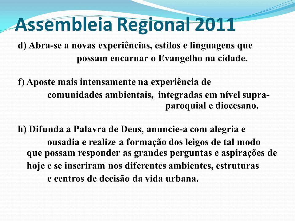 Assembleia Regional 2011 d) Abra-se a novas experiências, estilos e linguagens que possam encarnar o Evangelho na cidade. f) Aposte mais intensamente