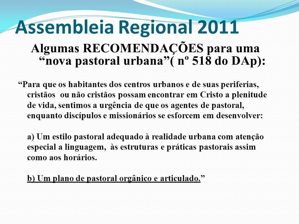 Assembleia Regional 2011 Algumas RECOMENDAÇÕES para uma nova pastoral urbana( nº 518 do DAp): Para que os habitantes dos centros urbanos e de suas per