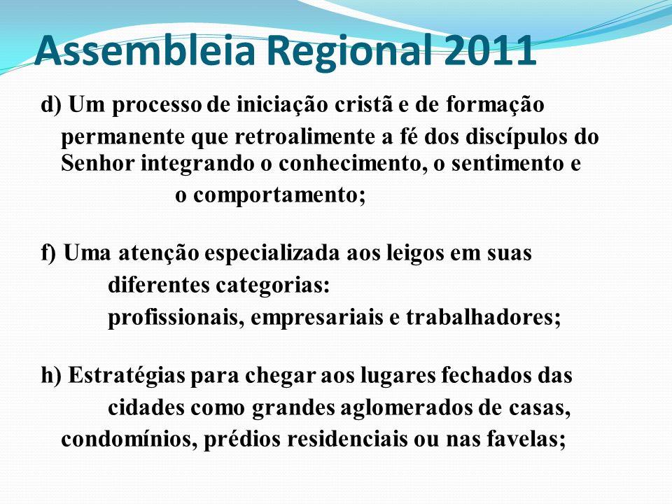 Assembleia Regional 2011 d) Um processo de iniciação cristã e de formação permanente que retroalimente a fé dos discípulos do Senhor integrando o conh