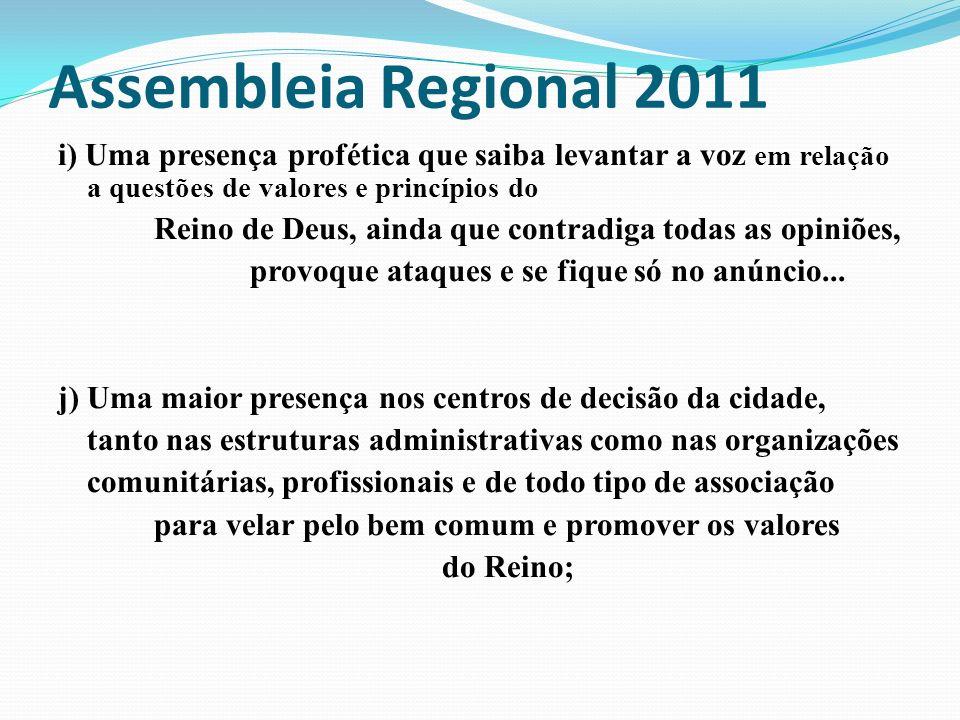 Assembleia Regional 2011 i) Uma presença profética que saiba levantar a voz em relação a questões de valores e princípios do Reino de Deus, ainda que