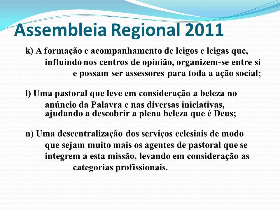 Assembleia Regional 2011 k) A formação e acompanhamento de leigos e leigas que, influindo nos centros de opinião, organizem-se entre si e possam ser a