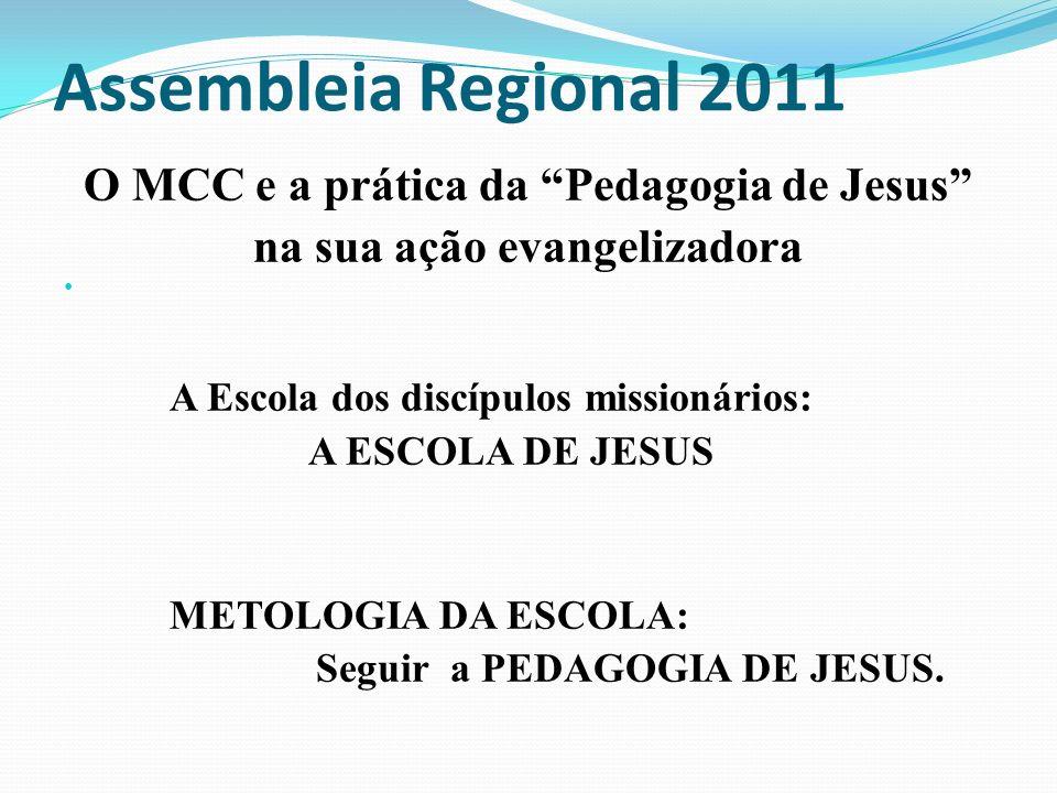 Assembleia Regional 2011 O MCC e a prática da Pedagogia de Jesus na sua ação evangelizadora A Escola dos discípulos missionários: A ESCOLA DE JESUS ME