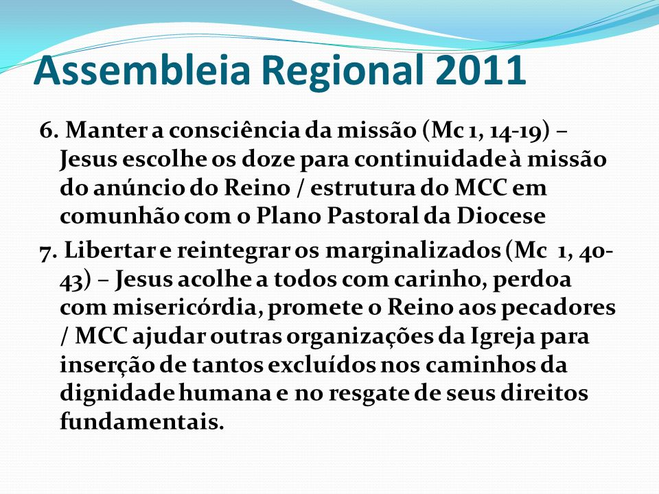 Assembleia Regional 2011 6. Manter a consciência da missão (Mc 1, 14-19) – Jesus escolhe os doze para continuidade à missão do anúncio do Reino / estr