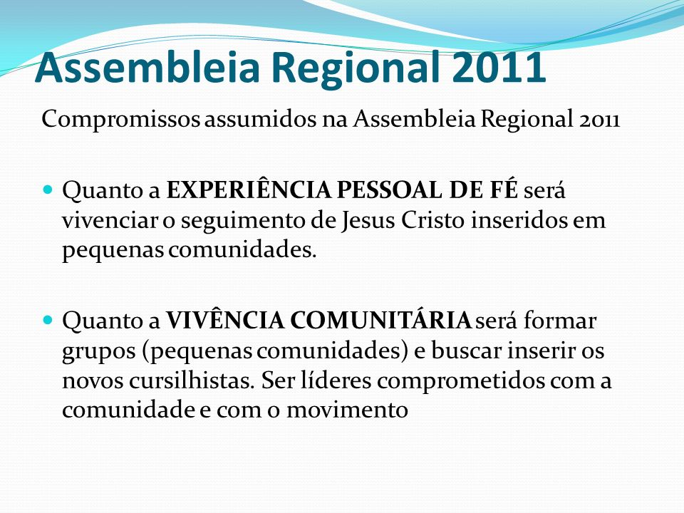 Assembleia Regional 2011 Compromissos assumidos na Assembleia Regional 2011 Quanto a EXPERIÊNCIA PESSOAL DE FÉ será vivenciar o seguimento de Jesus Cr