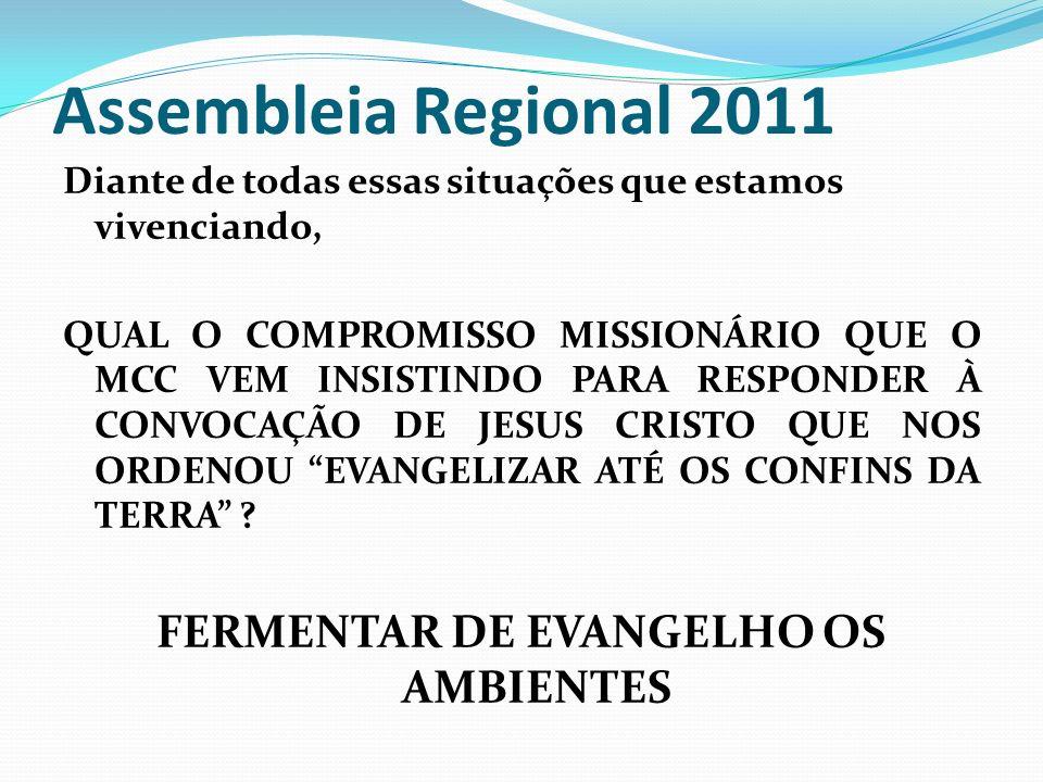 Assembleia Regional 2011 Assembleia Nacional de 2010 nos orienta a refletirmos e produzirmos propostas concretas – COMPROMISSO MISSIONÁRIO: 1.