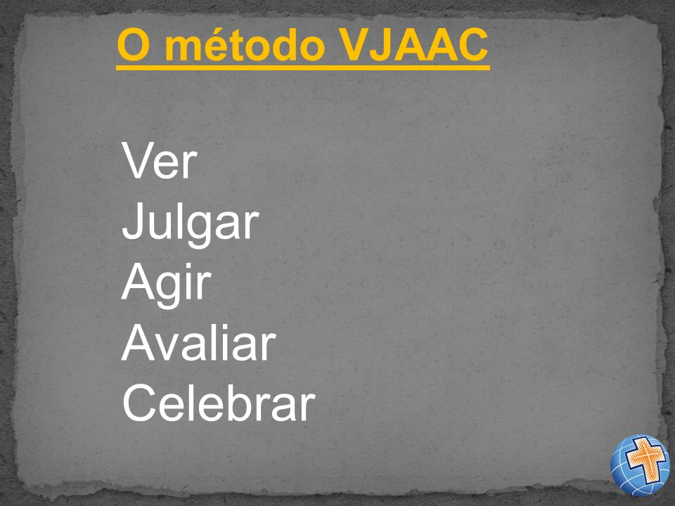Ver Julgar Agir Avaliar Celebrar O método VJAAC