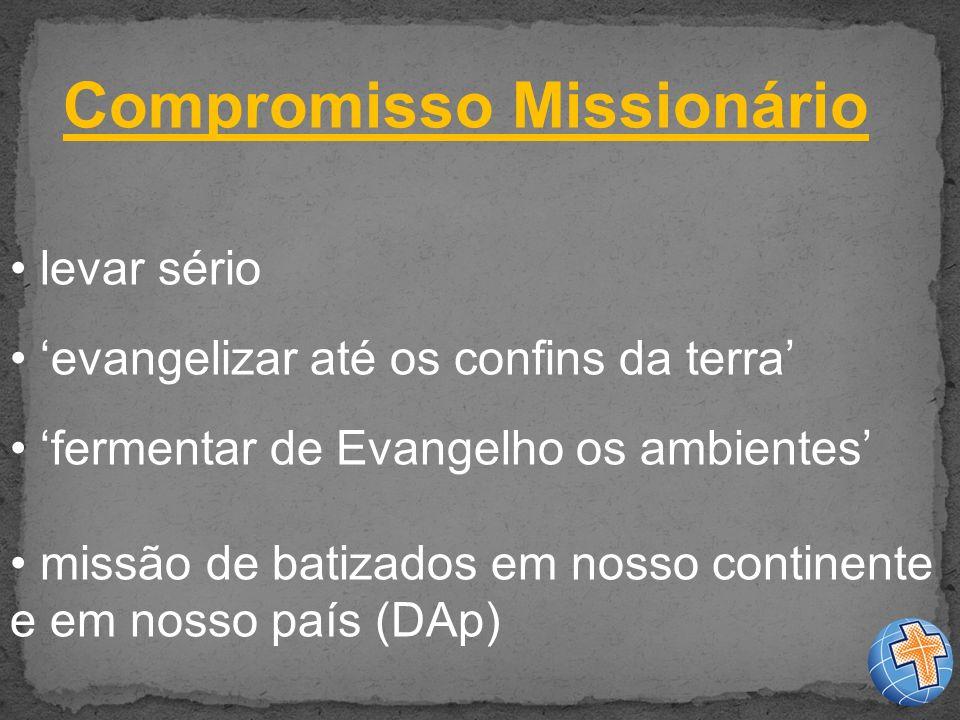 Compromisso Missionário levar sério evangelizar até os confins da terra fermentar de Evangelho os ambientes missão de batizados em nosso continente e em nosso país (DAp)