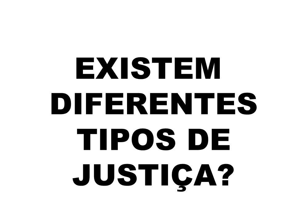 EXISTEM DIFERENTES TIPOS DE JUSTIÇA?