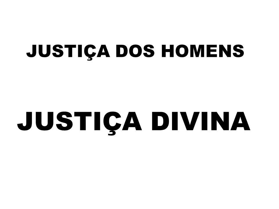 JUSTIÇA DOS HOMENS JUSTIÇA DIVINA