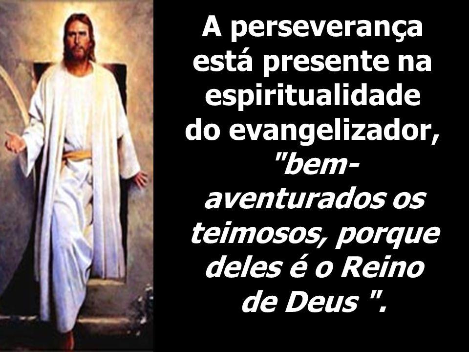 A perseverança está presente na espiritualidade do evangelizador,