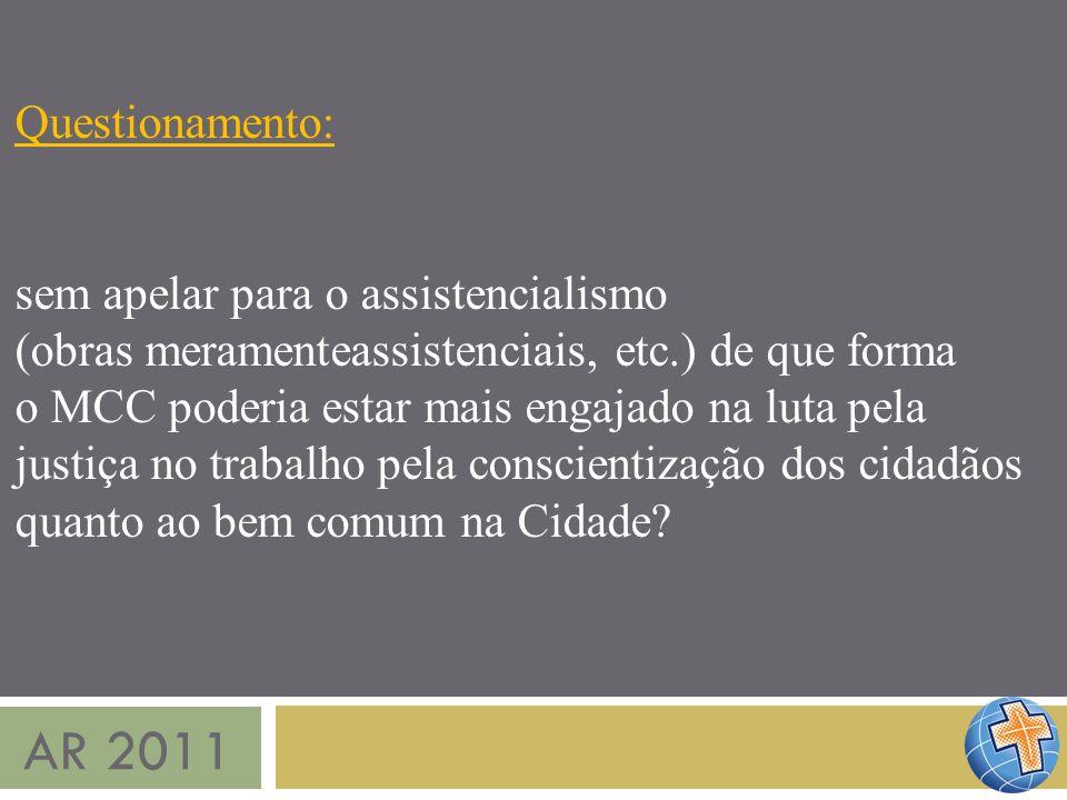 AR 2011 Questionamento: sem apelar para o assistencialismo (obras meramenteassistenciais, etc.) de que forma o MCC poderia estar mais engajado na luta