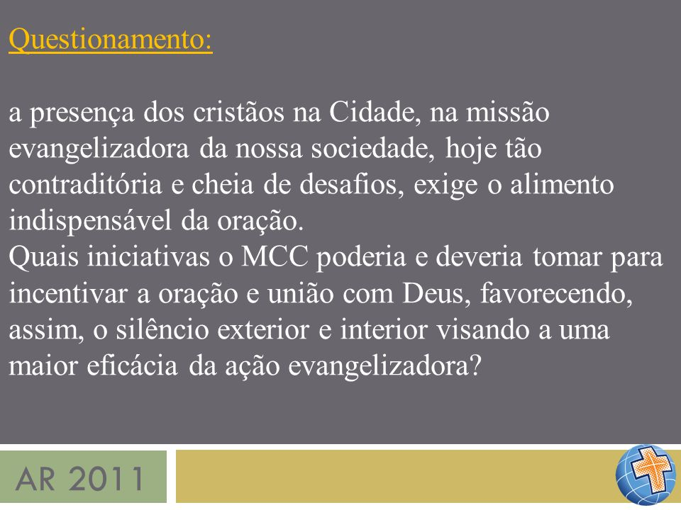 AR 2011 Questionamento: a presença dos cristãos na Cidade, na missão evangelizadora da nossa sociedade, hoje tão contraditória e cheia de desafios, ex