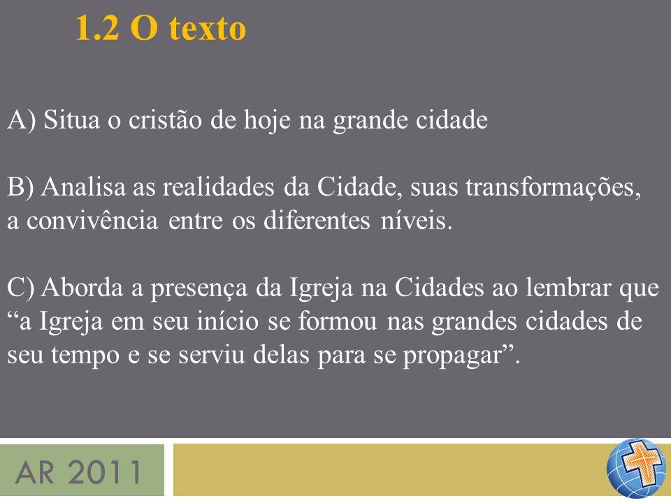 AR 2011 D) Refere-se a novas experiências da Igreja como renovação das paróquias, setorização, novos ministérios, novas associações, grupos, comunidades e movimentos E) Menciona atitudes de medo em relação à pastoral urbana...