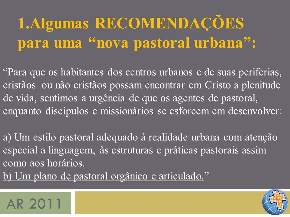 AR 2011 1.Algumas RECOMENDAÇÕES para uma nova pastoral urbana: Para que os habitantes dos centros urbanos e de suas periferias, cristãos ou não cristã