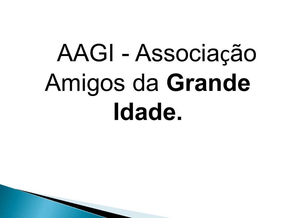 AAGI - Associa ç ão Amigos da Grande Idade.