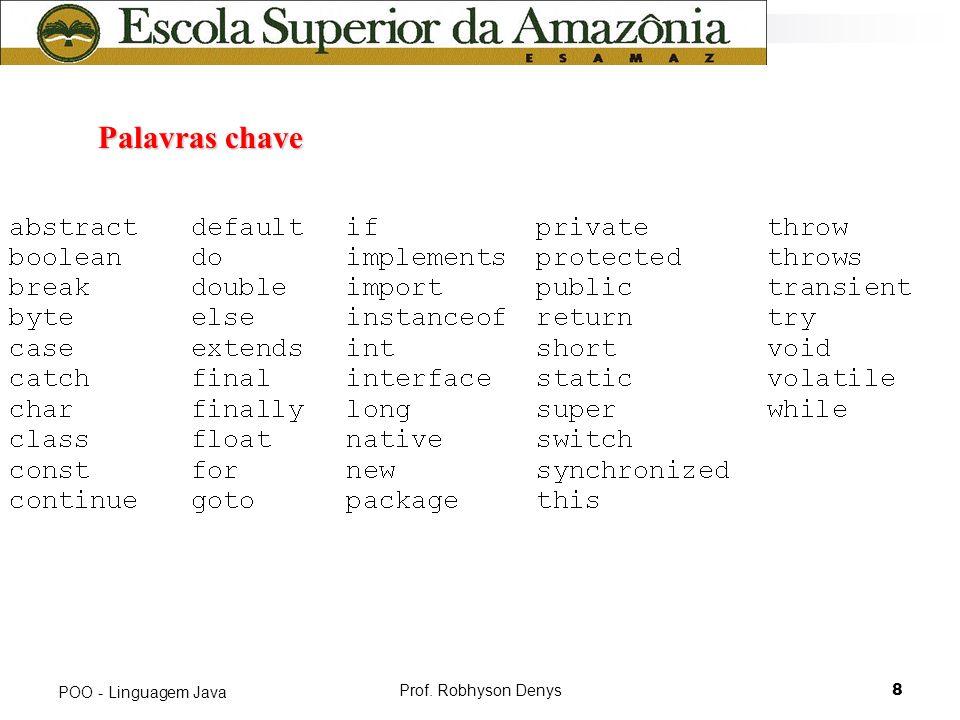 Prof. Robhyson Denys8 POO - Linguagem Java Palavras chave Palavras chave