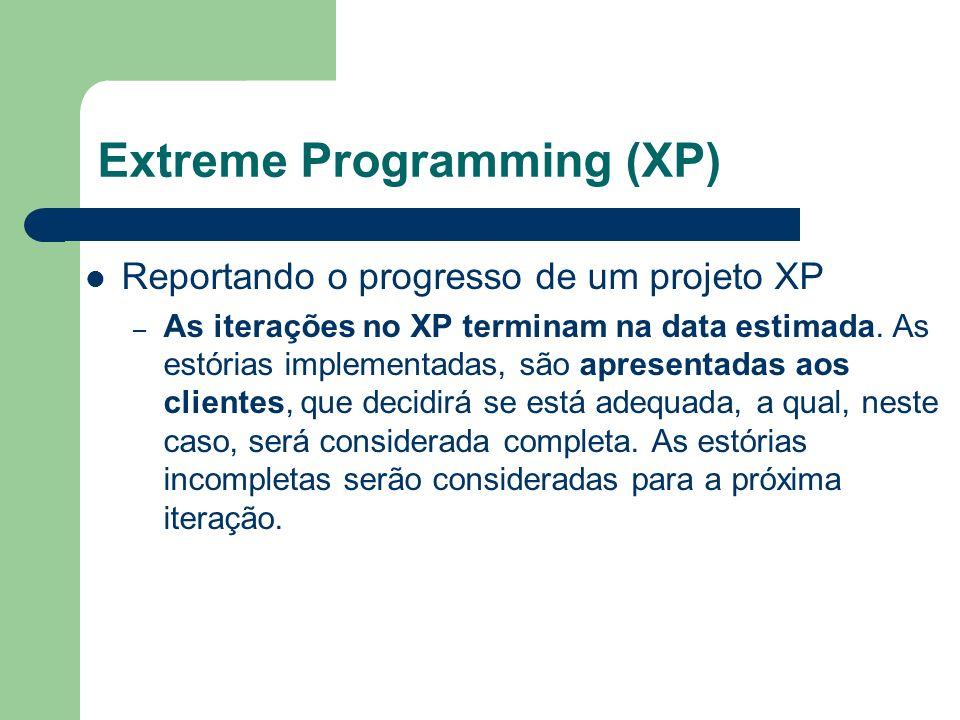 Reportando o progresso de um projeto XP – As iterações no XP terminam na data estimada. As estórias implementadas, são apresentadas aos clientes, que