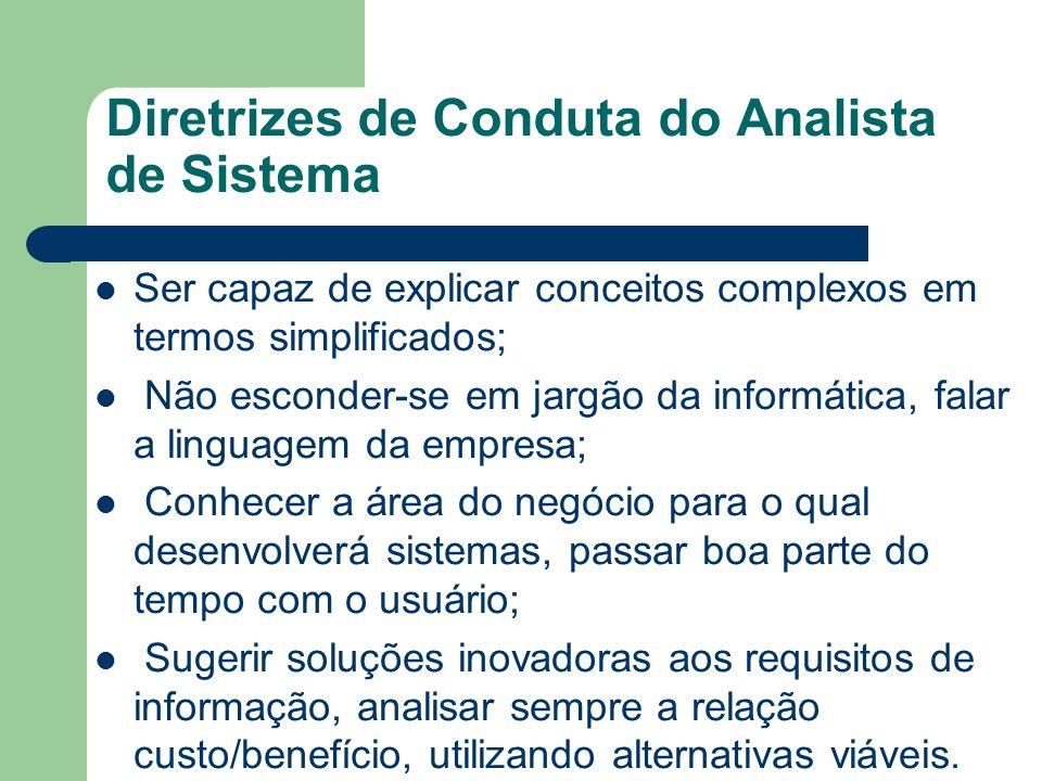 Diretrizes de Conduta do Analista de Sistema Ser capaz de explicar conceitos complexos em termos simplificados; Não esconder-se em jargão da informáti