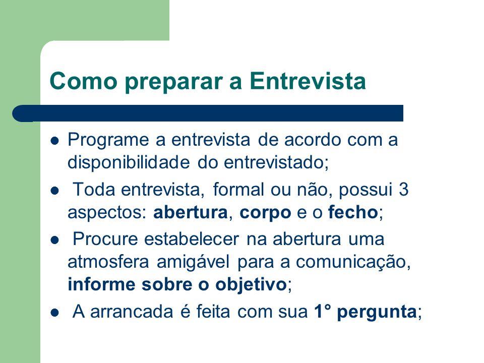 Como preparar a Entrevista Programe a entrevista de acordo com a disponibilidade do entrevistado; Toda entrevista, formal ou não, possui 3 aspectos: a