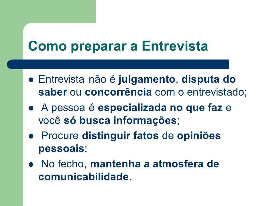 Como preparar a Entrevista Entrevista não é julgamento, disputa do saber ou concorrência com o entrevistado; A pessoa é especializada no que faz e voc