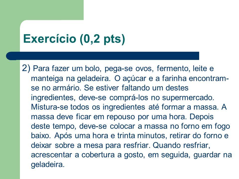 Exercício (0,2 pts) 2) Para fazer um bolo, pega-se ovos, fermento, leite e manteiga na geladeira. O açúcar e a farinha encontram- se no armário. Se es