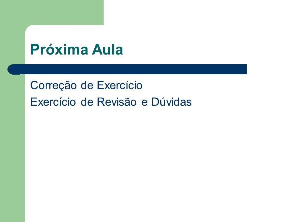 Próxima Aula Correção de Exercício Exercício de Revisão e Dúvidas
