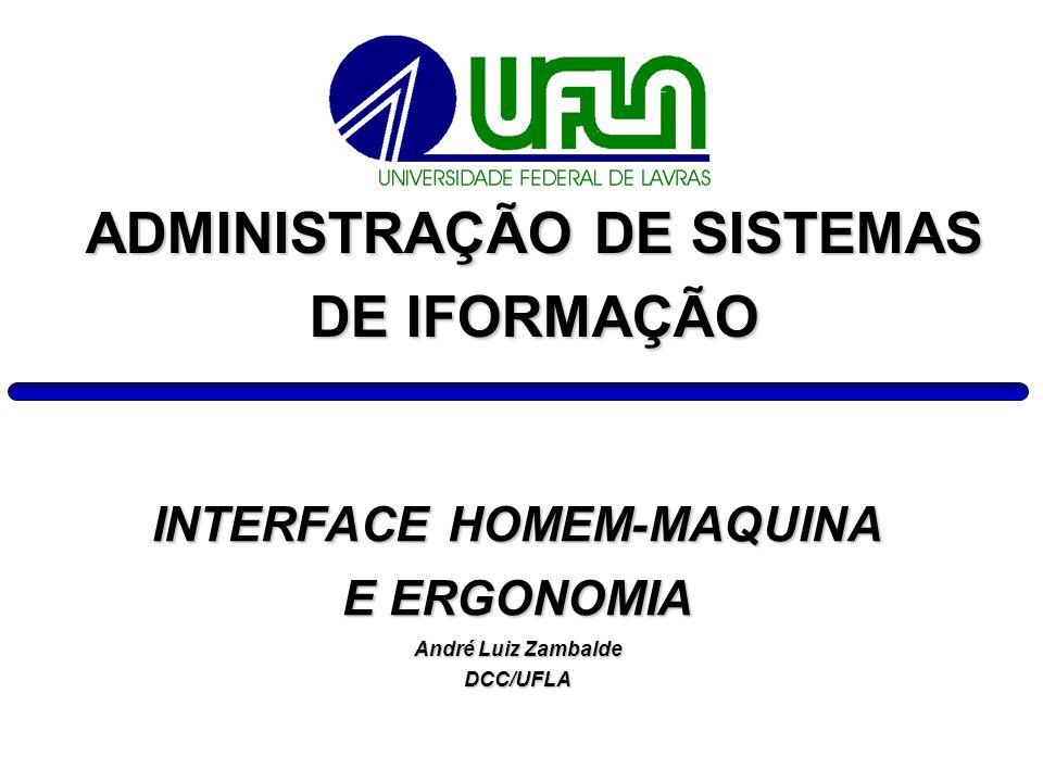INTERFACE HOMEM-MAQUINA E ERGONOMIA André Luiz Zambalde DCC/UFLA ADMINISTRAÇÃO DE SISTEMAS DE IFORMAÇÃO