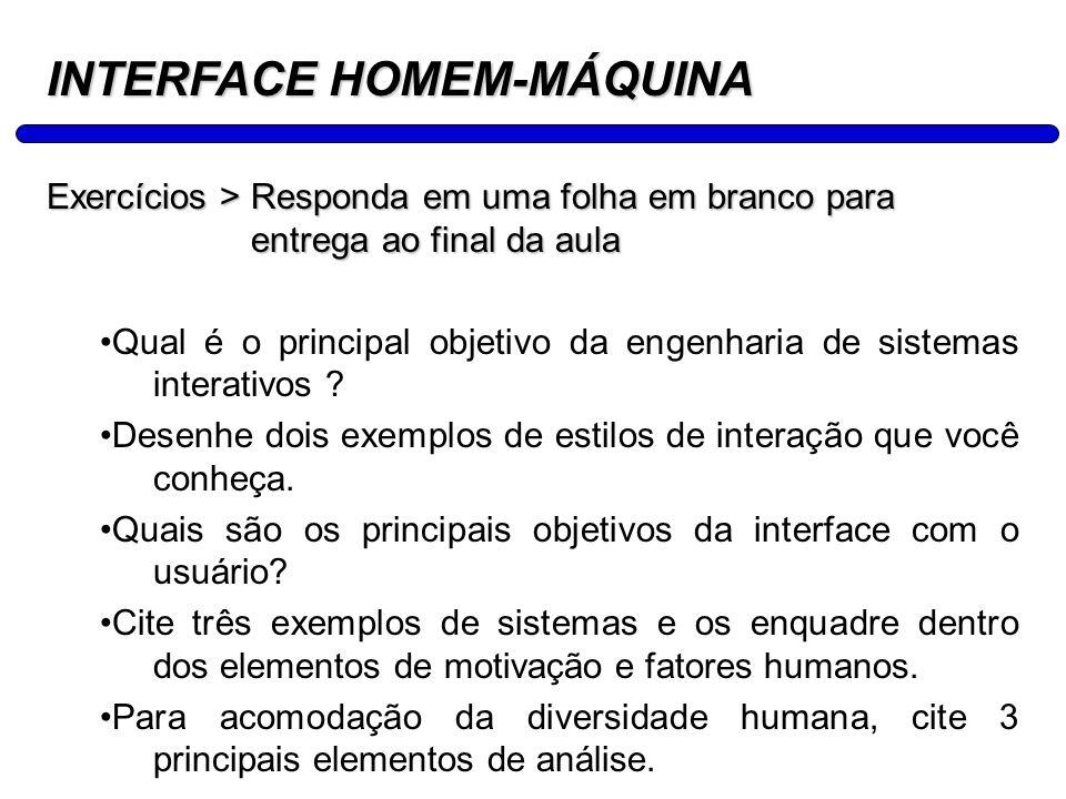 11 INTERFACE HOMEM-MÁQUINA Exercícios > Responda em uma folha em branco para entrega ao final da aula Qual é o principal objetivo da engenharia de sis