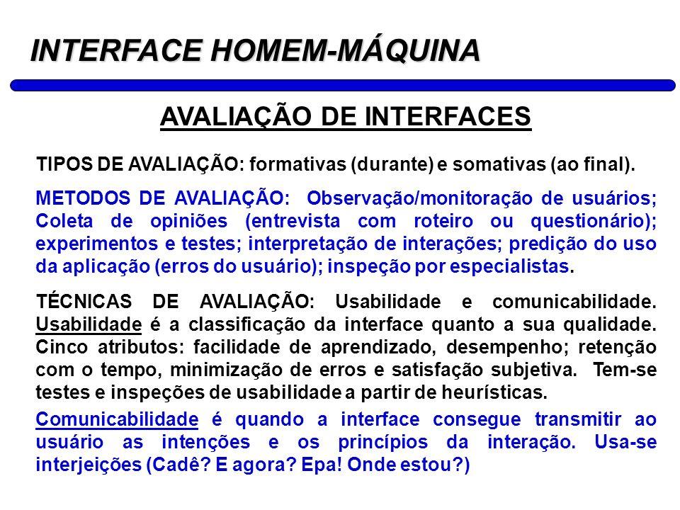 15 INTERFACE HOMEM-MÁQUINA AVALIAÇÃO DE INTERFACES TIPOS DE AVALIAÇÃO: formativas (durante) e somativas (ao final). METODOS DE AVALIAÇÃO: Observação/m