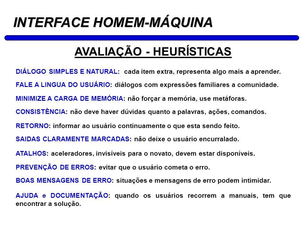 16 INTERFACE HOMEM-MÁQUINA AVALIAÇÃO - HEURÍSTICAS DIÁLOGO SIMPLES E NATURAL: cada item extra, representa algo mais a aprender. FALE A LINGUA DO USUÁR