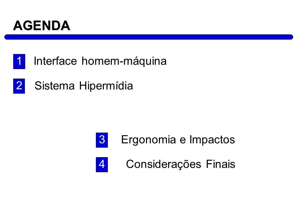 2 AGENDA Interface homem-máquina Sistema Hipermídia Ergonomia e Impactos 1 2 3 Considerações Finais 4