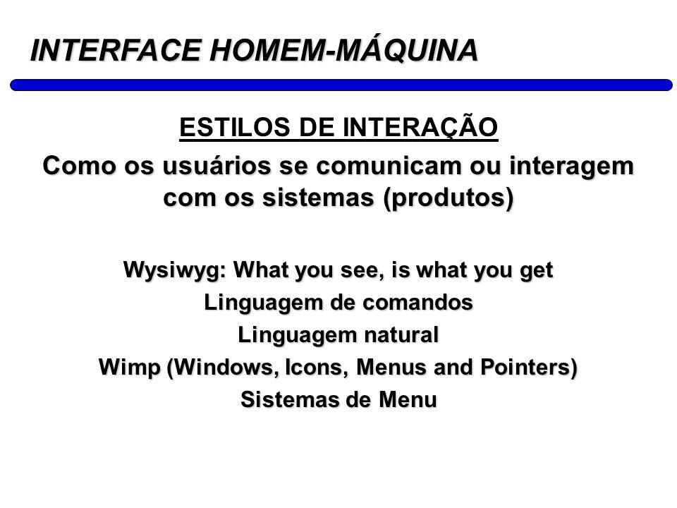 9 ESTILOS DE INTERAÇÃO Como os usuários se comunicam ou interagem com os sistemas (produtos) Wysiwyg: What you see, is what you get Linguagem de coman