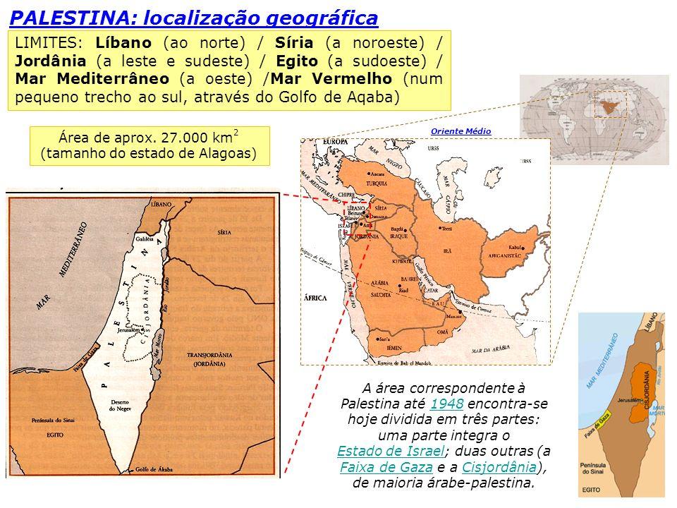 PALESTINA: localização geográfica Oriente Médio A área correspondente à Palestina até 1948 encontra-se hoje dividida em três partes: uma parte integra