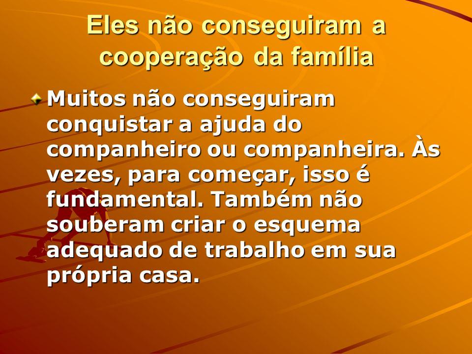 Eles não conseguiram a cooperação da família Muitos não conseguiram conquistar a ajuda do companheiro ou companheira. Às vezes, para começar, isso é f