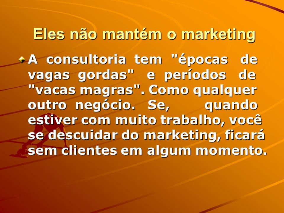 Eles não mantém o marketing Eles não mantém o marketing A consultoria tem