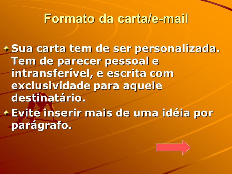 Formato da carta/e-mail Sua carta tem de ser personalizada. Tem de parecer pessoal e intransferível, e escrita com exclusividade para aquele destinatá